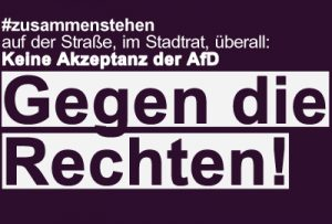 #Zusammenstehen gegen die Rechten – auf der Straße, im Stadtrat, überall: Keine Akzeptanz der AfD!